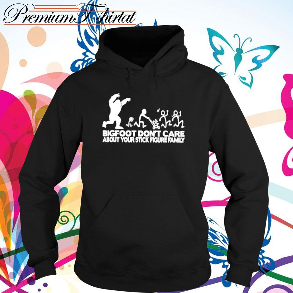 Bigfoot don_t care about your stick figure family s hoodie