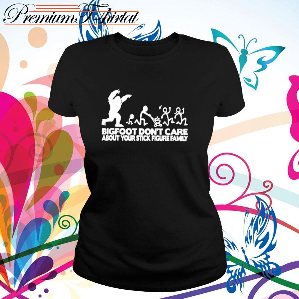 Bigfoot don_t care about your stick figure family s ladies-tee