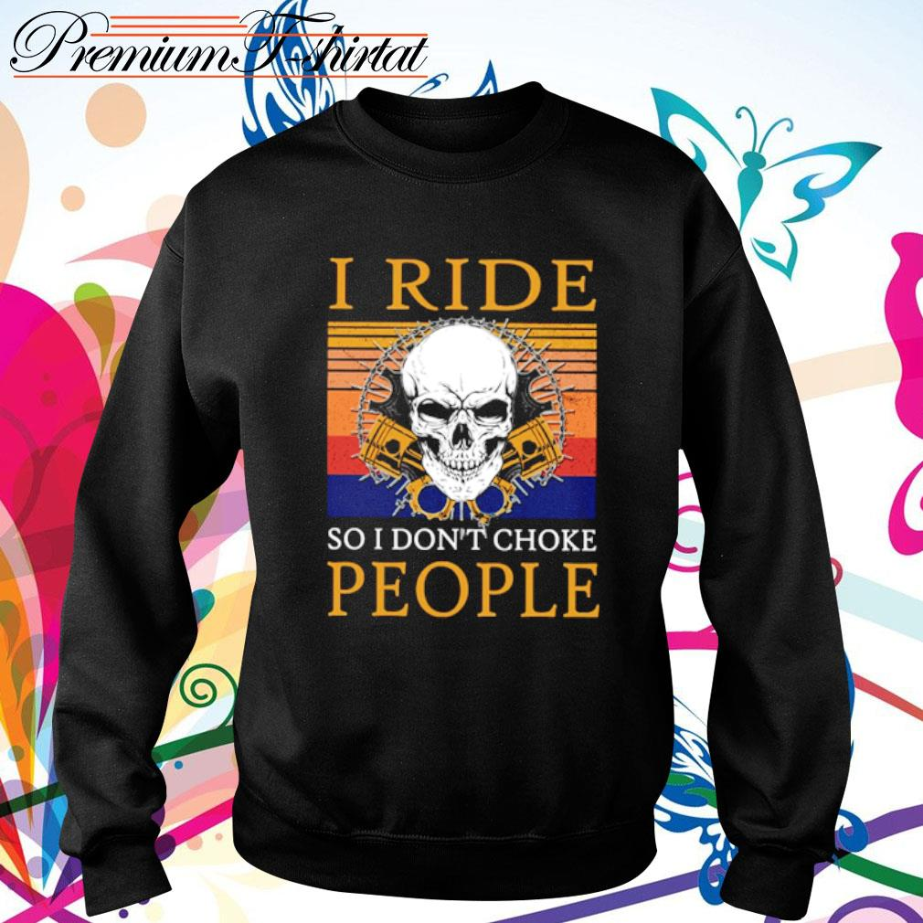 Skull I ride so I don't choke people vintage s sweater