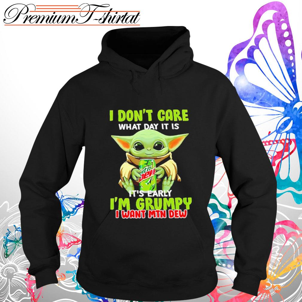 Baby Yoda I don_t care what day it is it_s early I_m grumpy I want Mtn Dew s hoodie