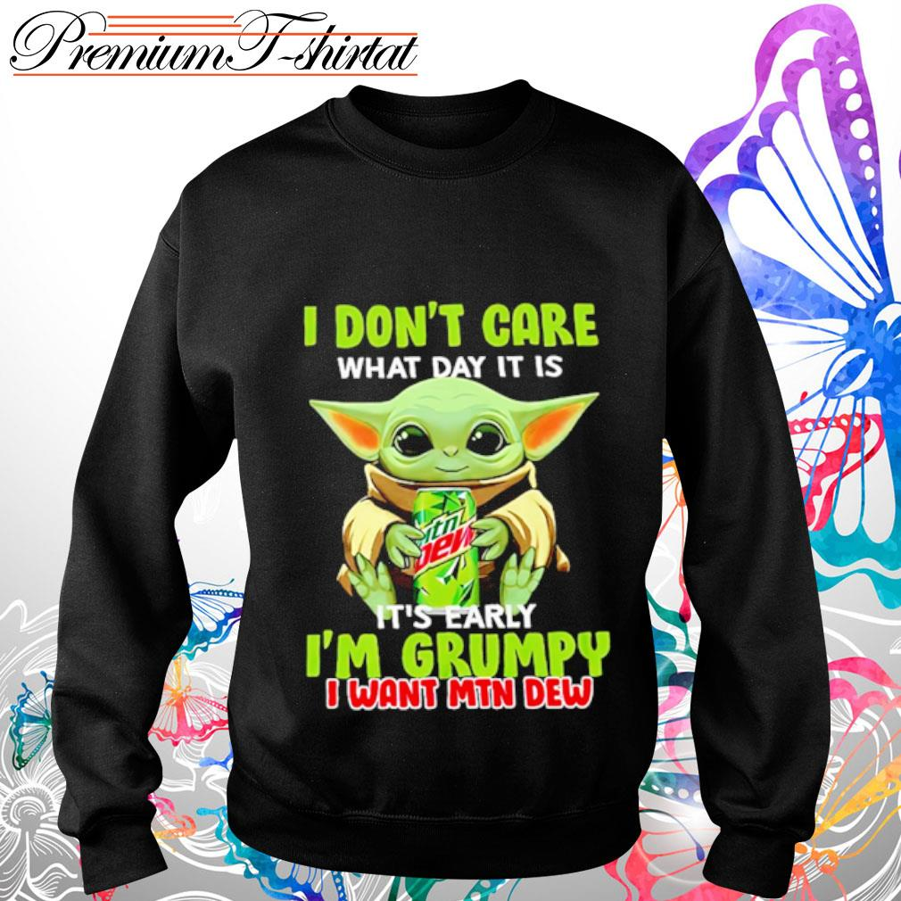 Baby Yoda I don_t care what day it is it_s early I_m grumpy I want Mtn Dew s sweater