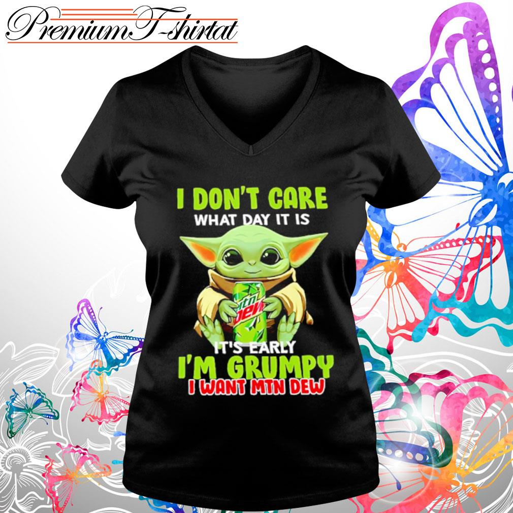 Baby Yoda I don_t care what day it is it_s early I_m grumpy I want Mtn Dew s v-neck-t-shirt