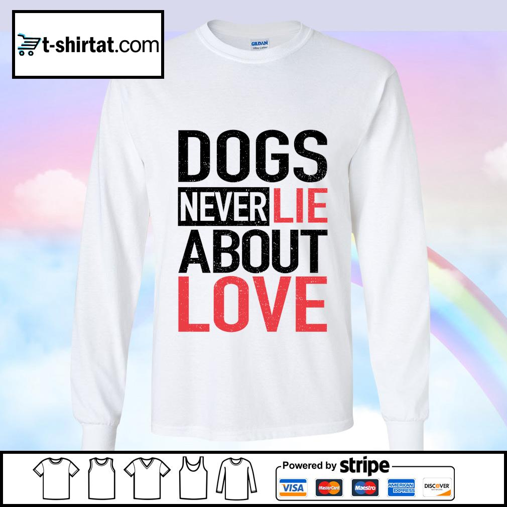 Dogs Never Lie About Love s longsleeve-tee