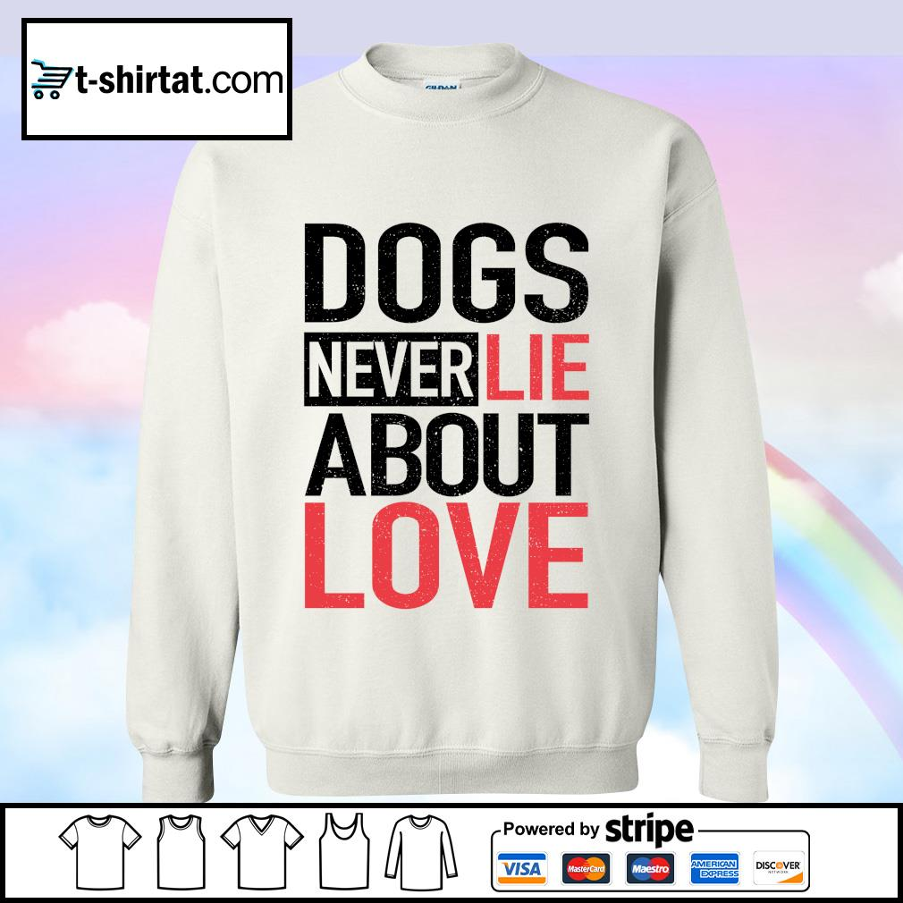 Dogs Never Lie About Love s sweater