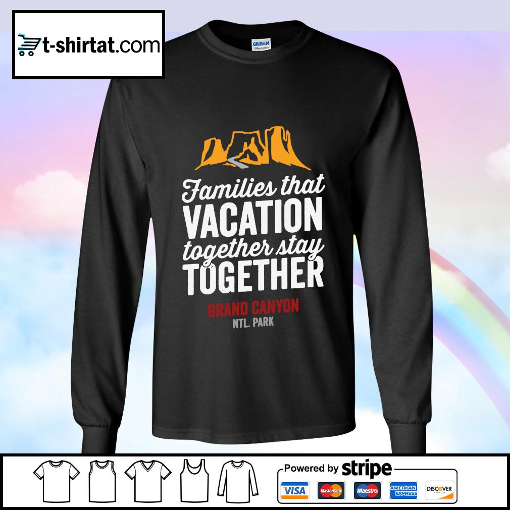 Families that vacation together stay together Grand Canyon s longsleeve-tee