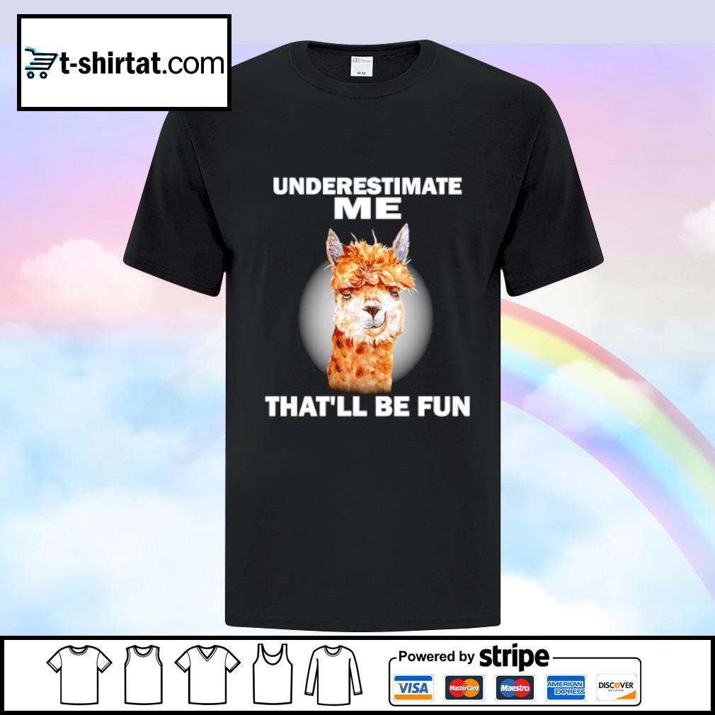 Llama underestimate me that_ll be fun shirt