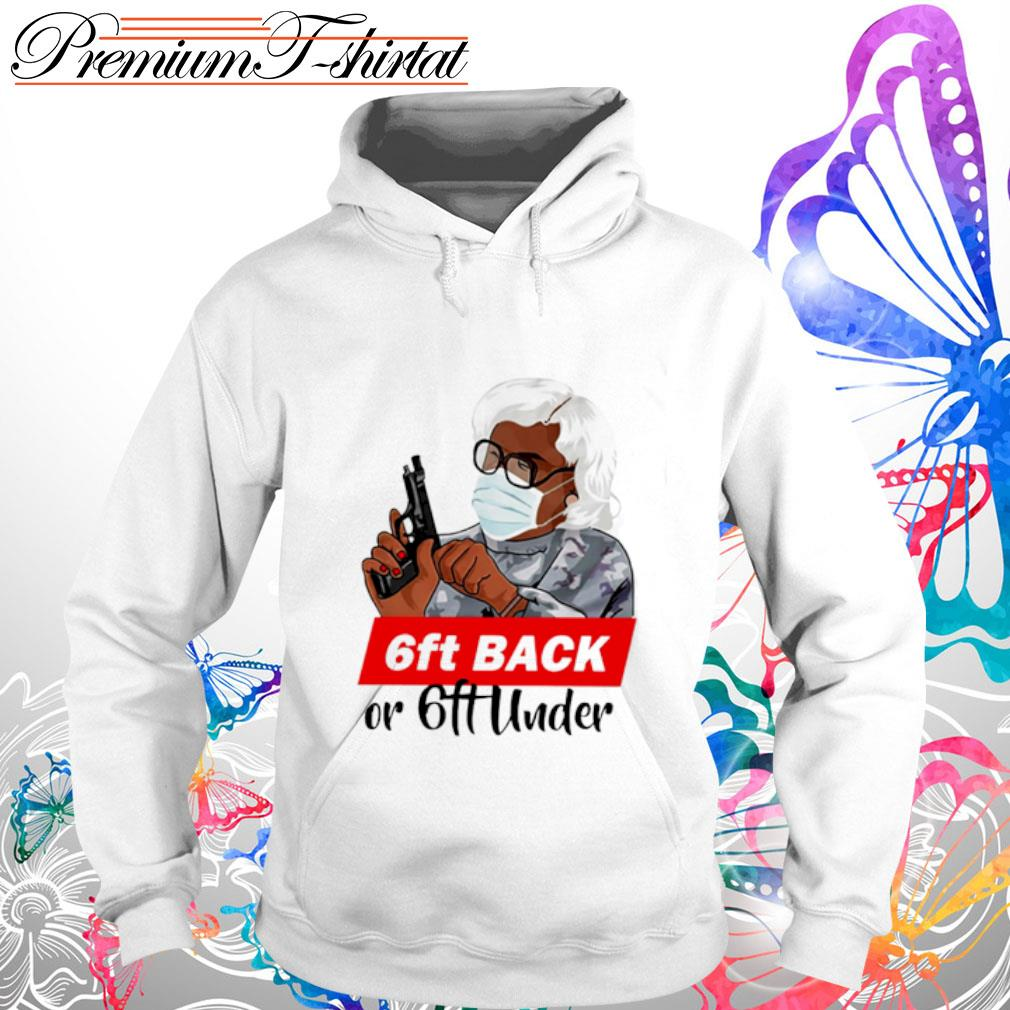 Madea 6ft back or 6ft under s hoodie