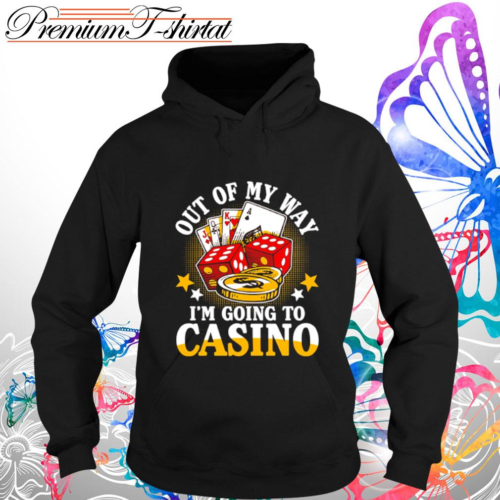 Out of my way I_m going to casino s hoodie