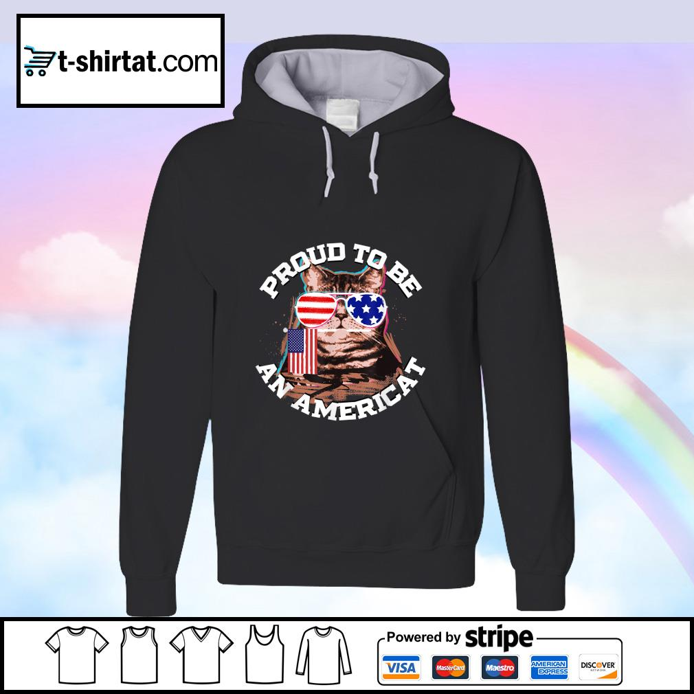 Proud To Be An Americat Happy Independence Day Shirt hoodie