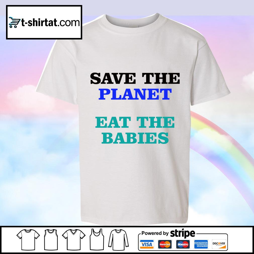 Save the planet eat the babies s youth-tee