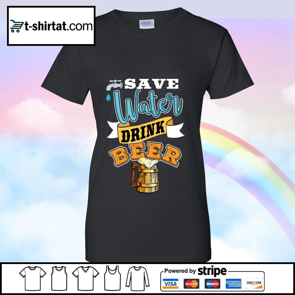 Save Water Drink Beer Shirt ladies tee