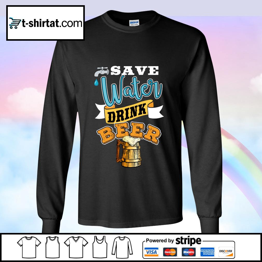 Save Water Drink Beer Shirt longsleeve-tee