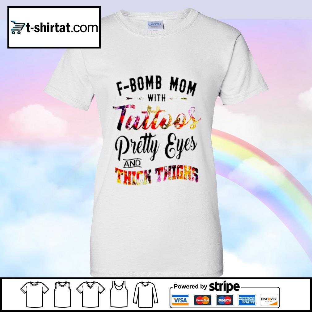 F Bomb Mom With Tattoos Pretty Eyes And Thick Thighs Shirt ladies tee