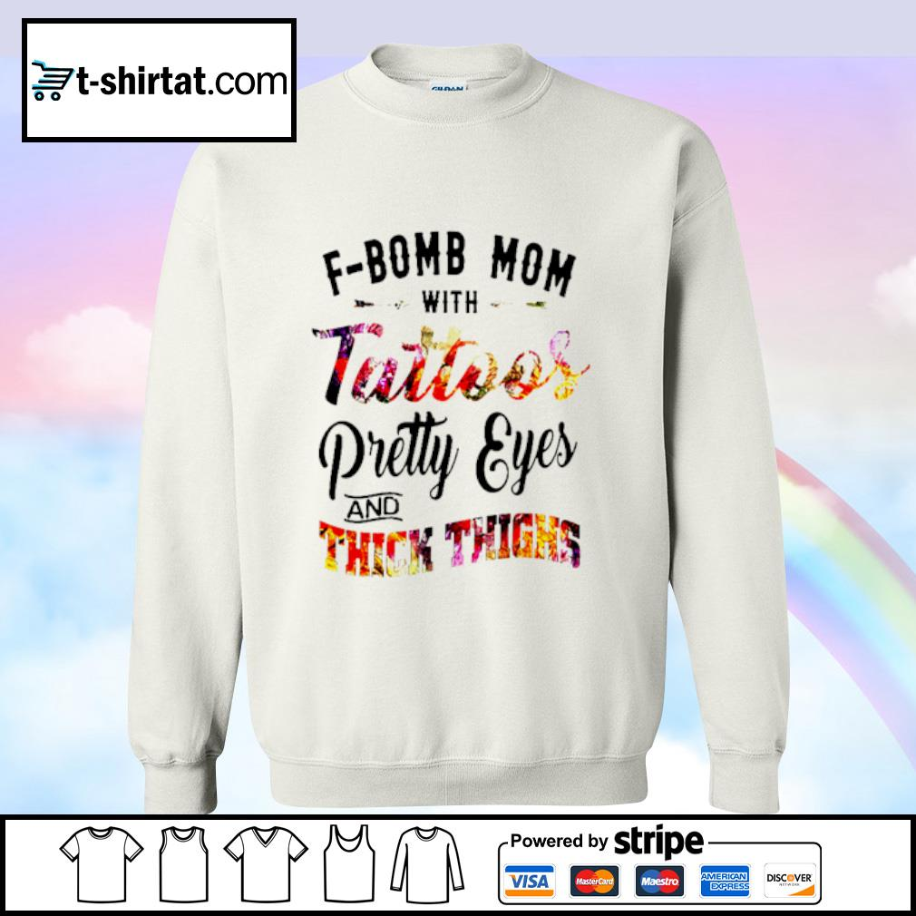 F Bomb Mom With Tattoos Pretty Eyes And Thick Thighs Shirt sweater