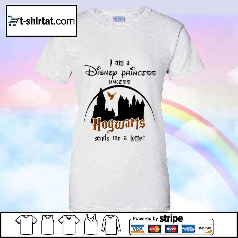 I am a Disney Princess unless Hogwarts sends me a letter s ladies tee