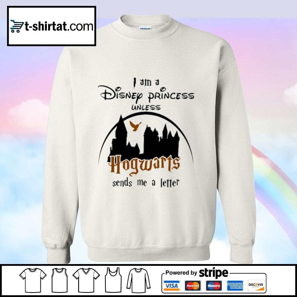 I am a Disney Princess unless Hogwarts sends me a letter s sweater