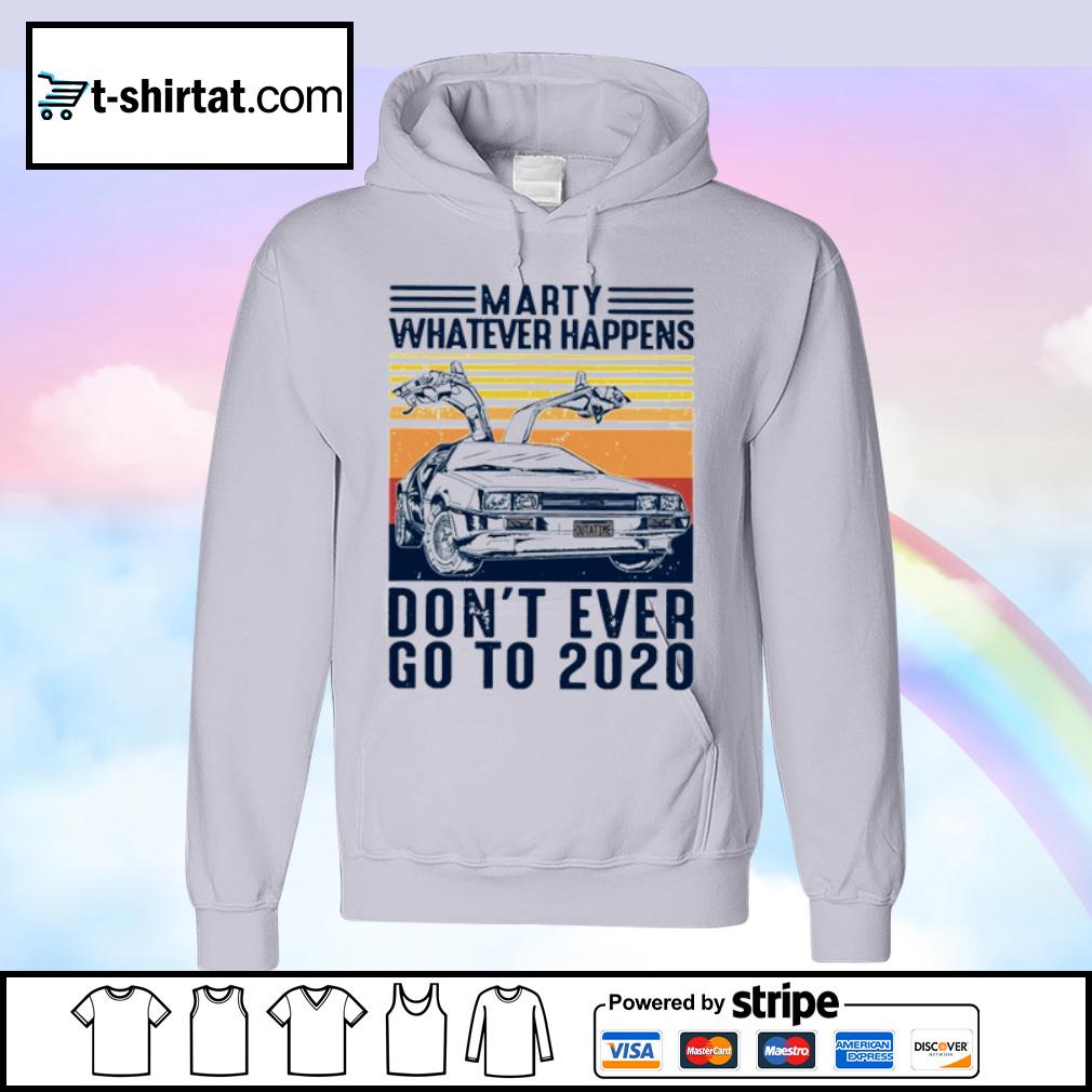 Marty whatever happens don_t ever go to 2020 vintage s hoodie
