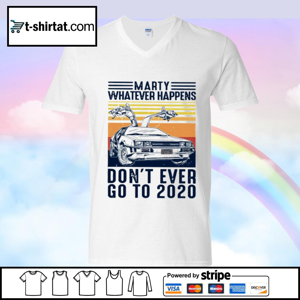 Marty whatever happens don_t ever go to 2020 vintage s v-neck-t-shirt