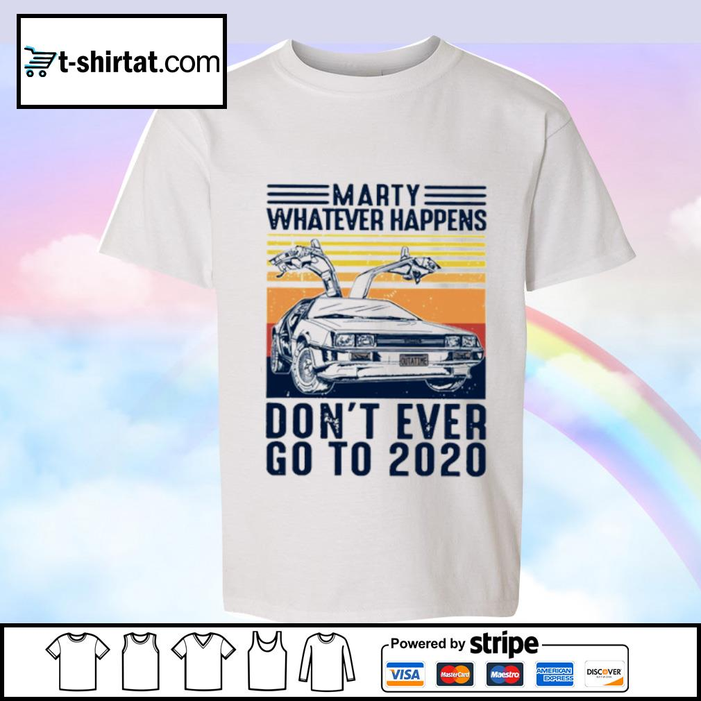 Marty whatever happens don_t ever go to 2020 vintage s youth-tee