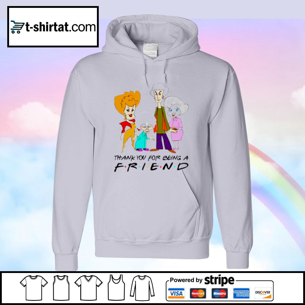 The Golden Girls thank you for being a Friend s hoodie