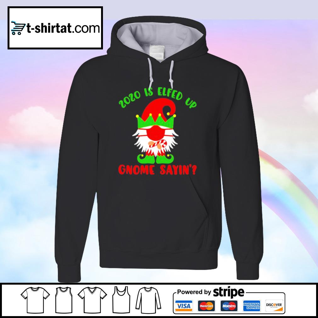 2020 Elfed Up Gnome Saying Merry Christmas s hoodie