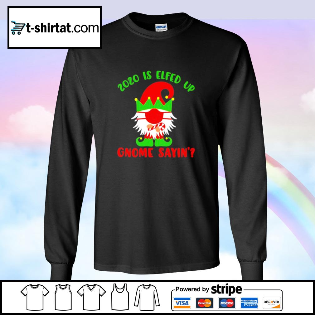 2020 Elfed Up Gnome Saying Merry Christmas s longsleeve-tee
