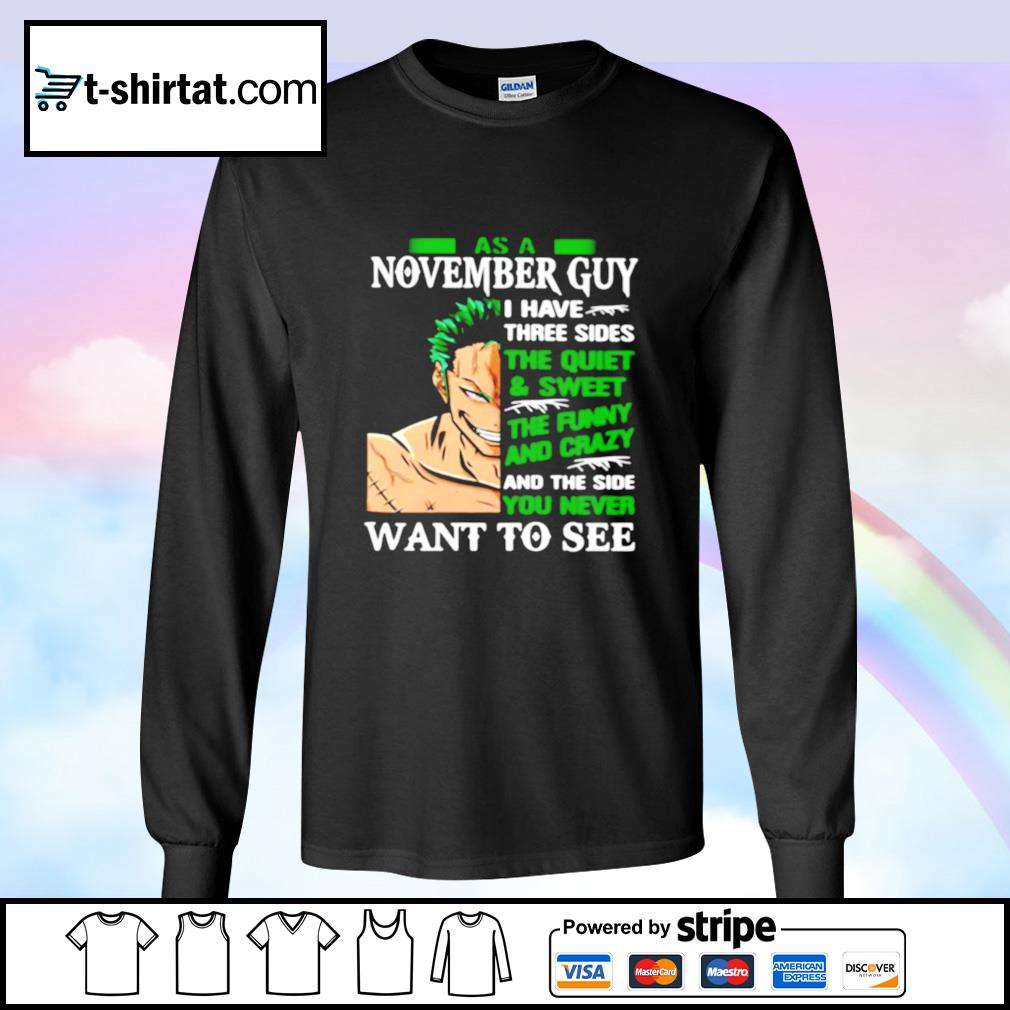 As A November Guy I Have Three Sides The Quiet And Sweet The Funny And Crazy And The Side You Never Want To See s longsleeve-tee