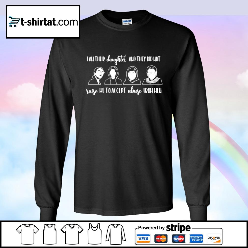 I Am Their Daughter And They Did Not Raise Me To Accept Abuse From Men AOC RBG Malala Michelle Obama s longsleeve-tee