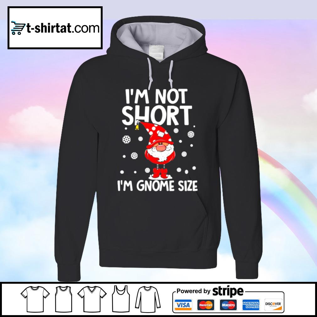 I'm Not Short I'm Gnome Size Christmas Sweat s hoodie